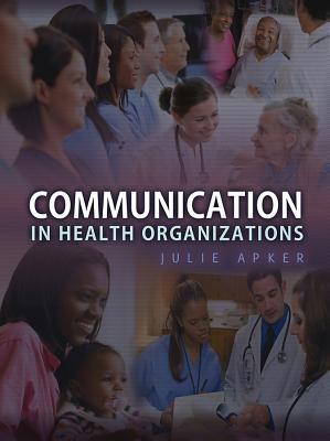 Communication in Health Organizations By Apker, Julie